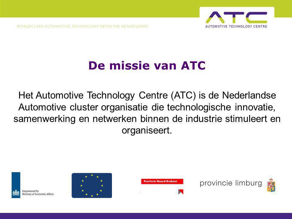 ATC doelstelling Het versterken van de nationale en internationale technologie- en marktpositie van bedrijven en instellingen die actief zijn in de Nederlandse automobiel sector (in het bijzonder onze partners en deelnemers) Aangezien 95% van de omzet van deze sector buiten Nederland gerealiseerd wordt, is een sterke internationale positionering van groot belang.