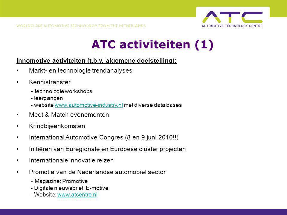 ATC activiteiten (2) Projecten: Diverse HTAS enabling projecten EMR; opzetten van thematische netwerken in Euregio Design; N-Brabant IPC projecten voor MKB CVT congres ENEVATE; randvoorwaarden elektrisch rijden voor Noord-West Europa e.a.