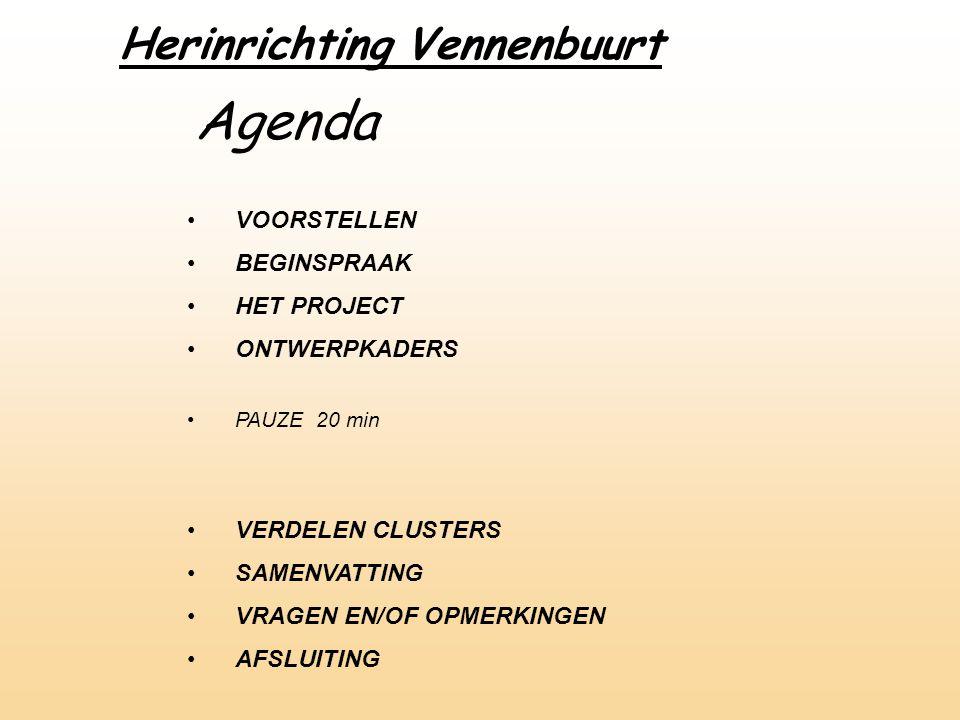 Agenda VOORSTELLEN BEGINSPRAAK HET PROJECT ONTWERPKADERS PAUZE 20 min VERDELEN CLUSTERS SAMENVATTING VRAGEN EN/OF OPMERKINGEN AFSLUITING Herinrichting Vennenbuurt
