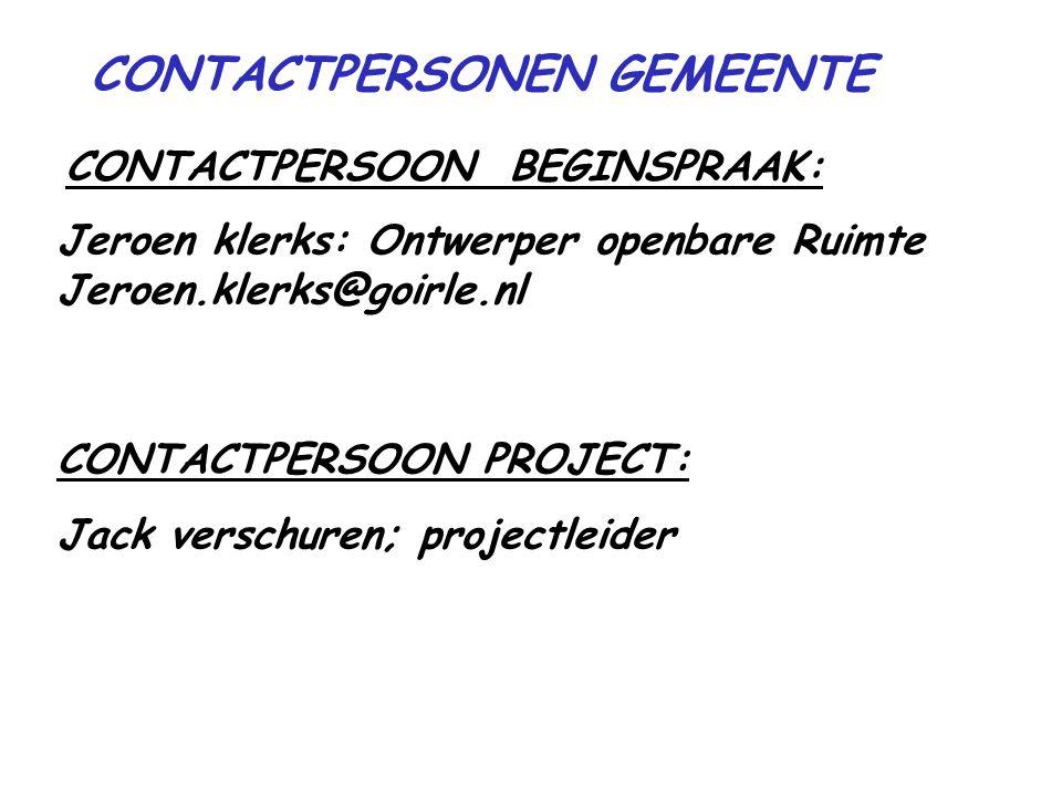 CONTACTPERSONEN GEMEENTE CONTACTPERSOON BEGINSPRAAK: Jeroen klerks: Ontwerper openbare Ruimte Jeroen.klerks@goirle.nl CONTACTPERSOON PROJECT: Jack verschuren; projectleider