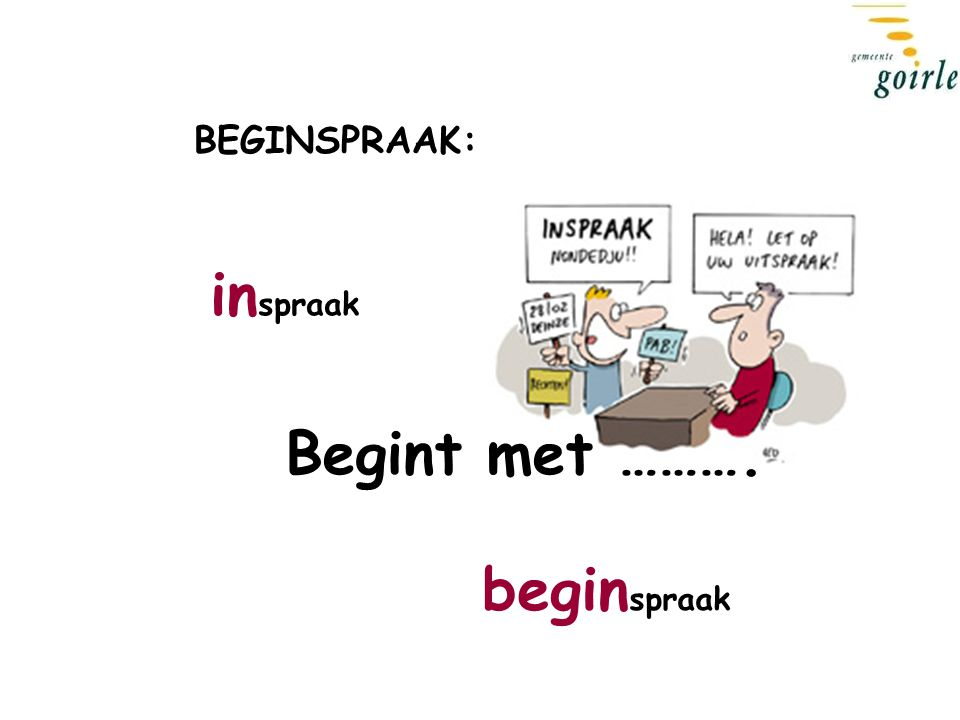 begin spraak in spraak Begint met ………. BEGINSPRAAK: