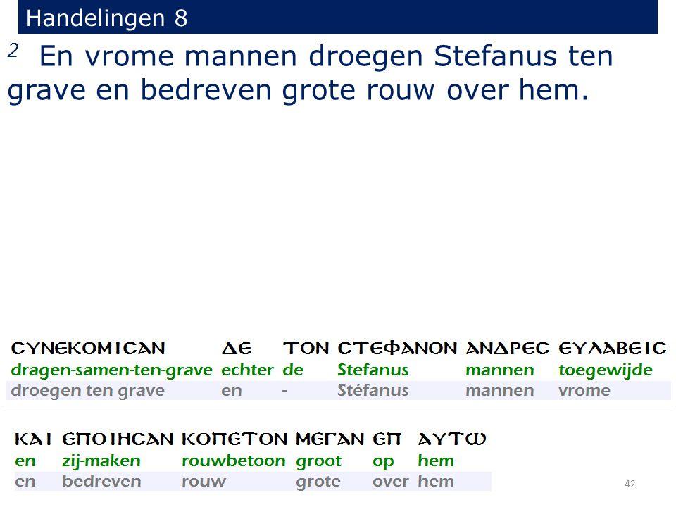 Handelingen 8 2 En vrome mannen droegen Stefanus ten grave en bedreven grote rouw over hem. 42