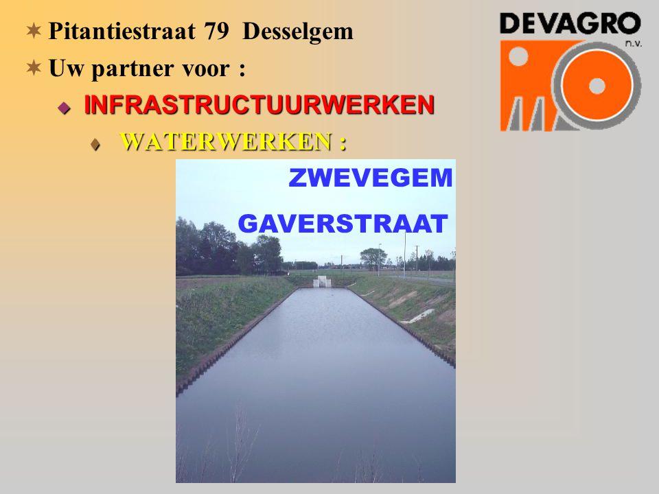  Pitantiestraat 79 Desselgem  Uw partner voor :  INFRASTRUCTUURWERKEN  WATERWERKEN : ZWEVEGEM GAVERSTRAAT