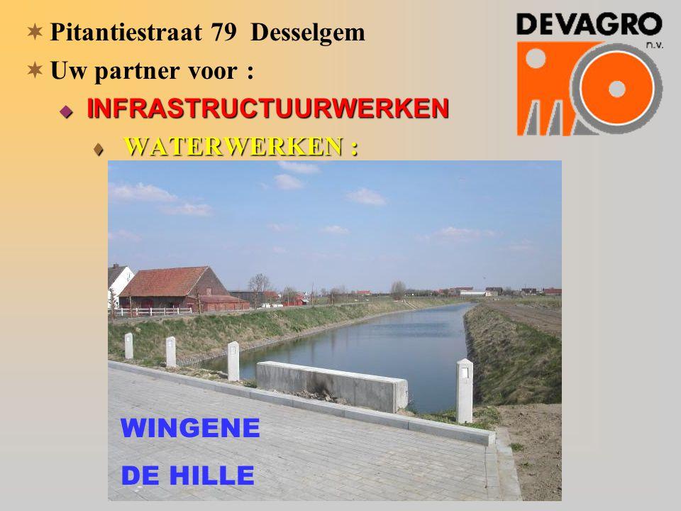  Pitantiestraat 79 Desselgem  Uw partner voor :  INFRASTRUCTUURWERKEN  WATERWERKEN : WINGENE DE HILLE