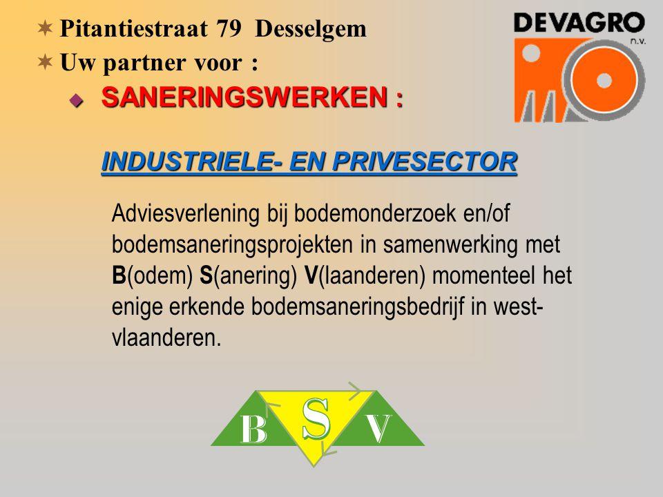 PPitantiestraat 79 Desselgem UUw partner voor : SSSSANERINGSWERKEN : INDUSTRIELE- EN PRIVESECTOR Adviesverlening bij bodemonderzoek en/of bode