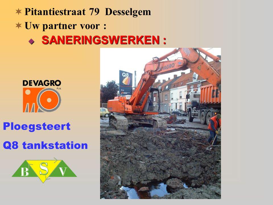  Pitantiestraat 79 Desselgem  Uw partner voor :  SANERINGSWERKEN : Ploegsteert Q8 tankstation