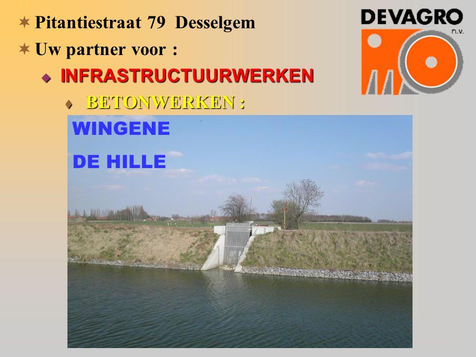  Pitantiestraat 79 Desselgem  Uw partner voor :  INFRASTRUCTUURWERKEN  BETONWERKEN : WINGENE DE HILLE