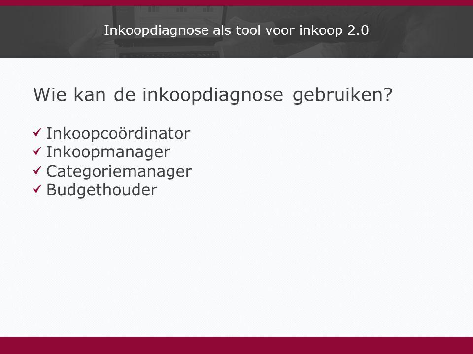 Inkoopdiagnose als tool voor inkoop 2.0 Wie kan de inkoopdiagnose gebruiken.