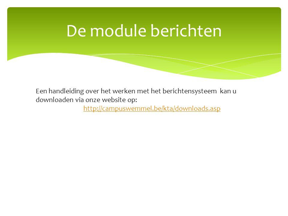 Een handleiding over het werken met het berichtensysteem kan u downloaden via onze website op: http://campuswemmel.be/kta/downloads.asp