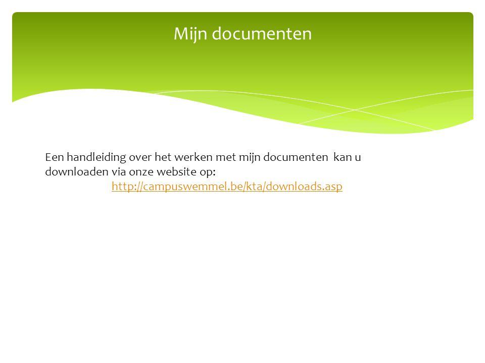 Een handleiding over het werken met mijn documenten kan u downloaden via onze website op: http://campuswemmel.be/kta/downloads.asp