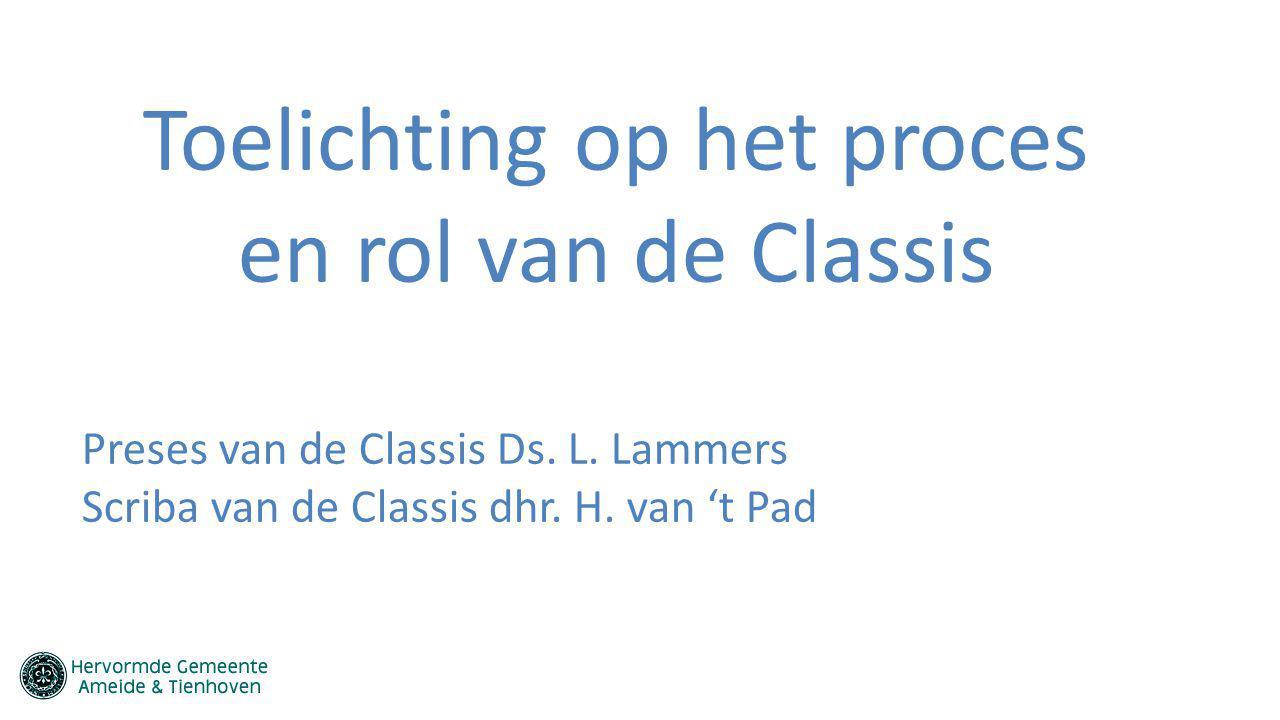 Toelichting op het proces en rol van de Classis Preses van de Classis Ds. L. Lammers Scriba van de Classis dhr. H. van 't Pad