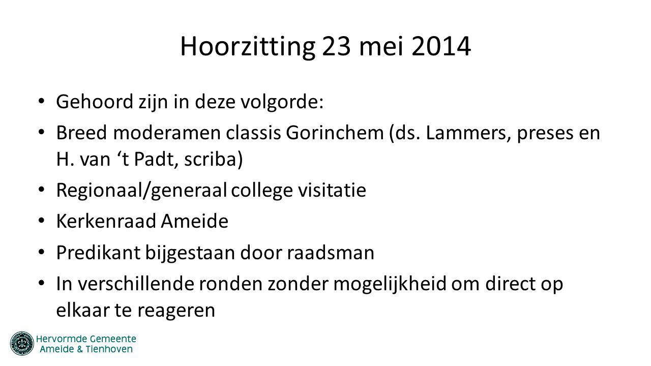 Hoorzitting 23 mei 2014 Gehoord zijn in deze volgorde: Breed moderamen classis Gorinchem (ds. Lammers, preses en H. van 't Padt, scriba) Regionaal/gen