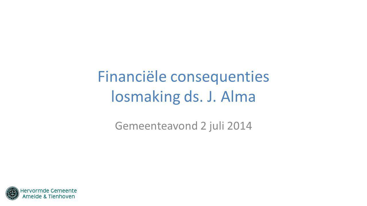 Financiële consequenties losmaking ds. J. Alma Gemeenteavond 2 juli 2014