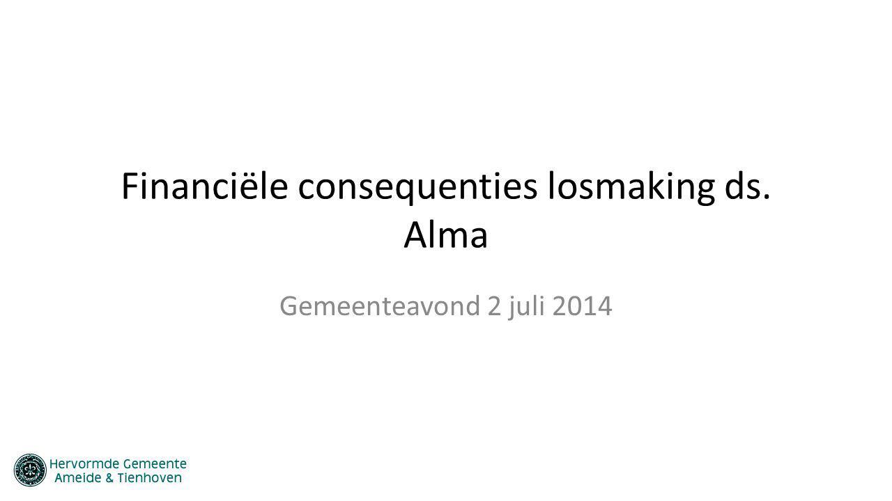 Financiële consequenties losmaking ds. Alma Gemeenteavond 2 juli 2014