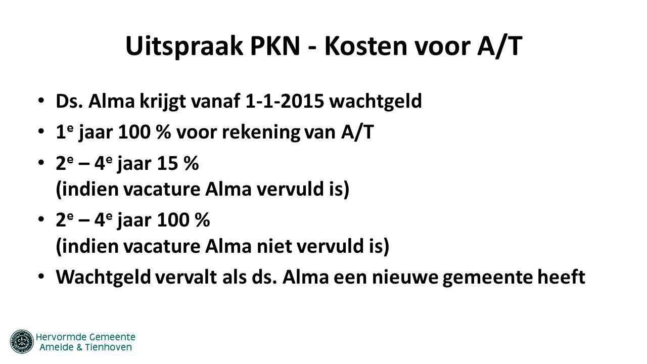 Uitspraak PKN - Kosten voor A/T Ds. Alma krijgt vanaf 1-1-2015 wachtgeld 1 e jaar 100 % voor rekening van A/T 2 e – 4 e jaar 15 % (indien vacature Alm