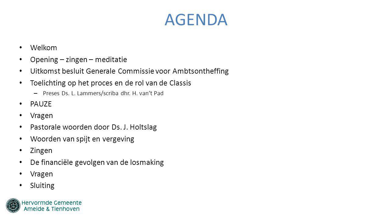 AGENDA Welkom Opening – zingen – meditatie Uitkomst besluit Generale Commissie voor Ambtsontheffing Toelichting op het proces en de rol van de Classis