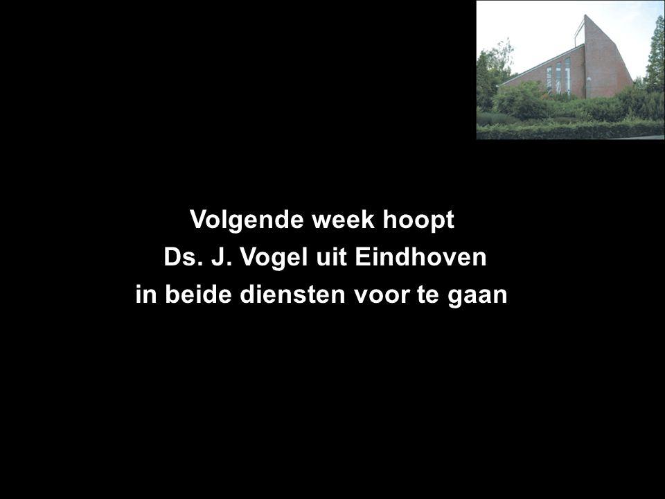Volgende week hoopt Ds. J. Vogel uit Eindhoven in beide diensten voor te gaan Inkomsten t.b.v. Geluidsinstallatie