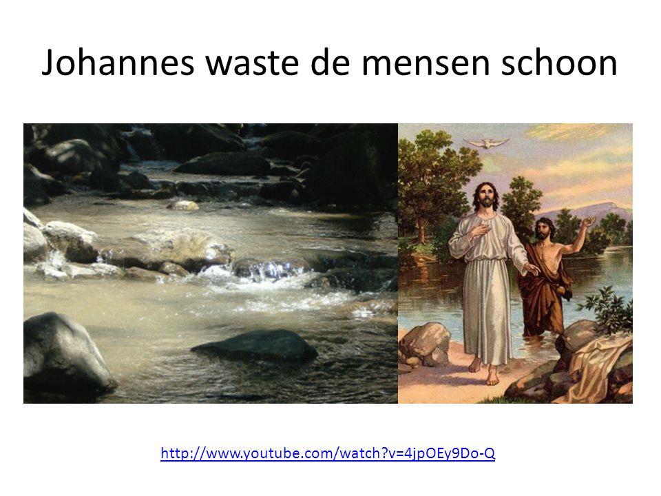 Johannes waste de mensen schoon http://www.youtube.com/watch?v=4jpOEy9Do-Q