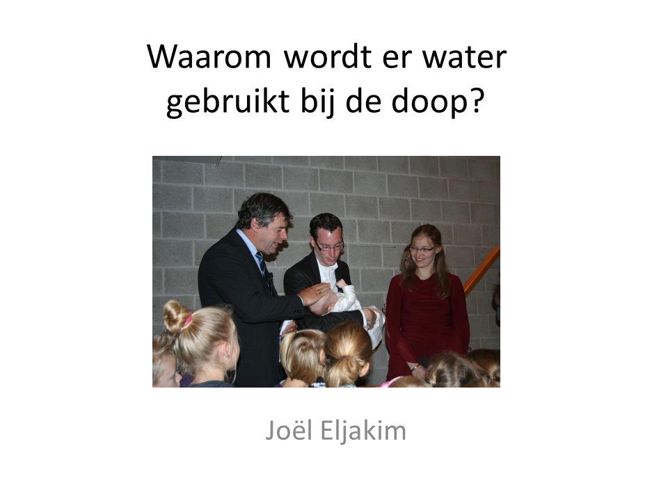 Joël Eljakim Waarom wordt er water gebruikt bij de doop?