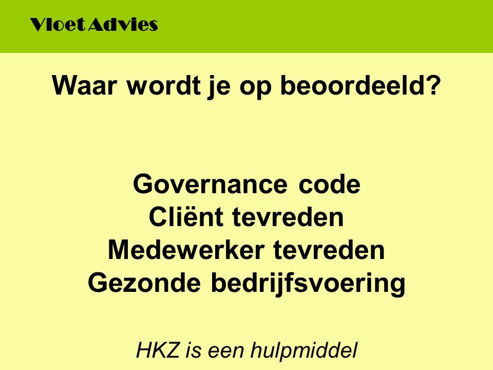 Waar wordt je op beoordeeld? Governance code Cliënt tevreden Medewerker tevreden Gezonde bedrijfsvoering HKZ is een hulpmiddel Vloet Advies