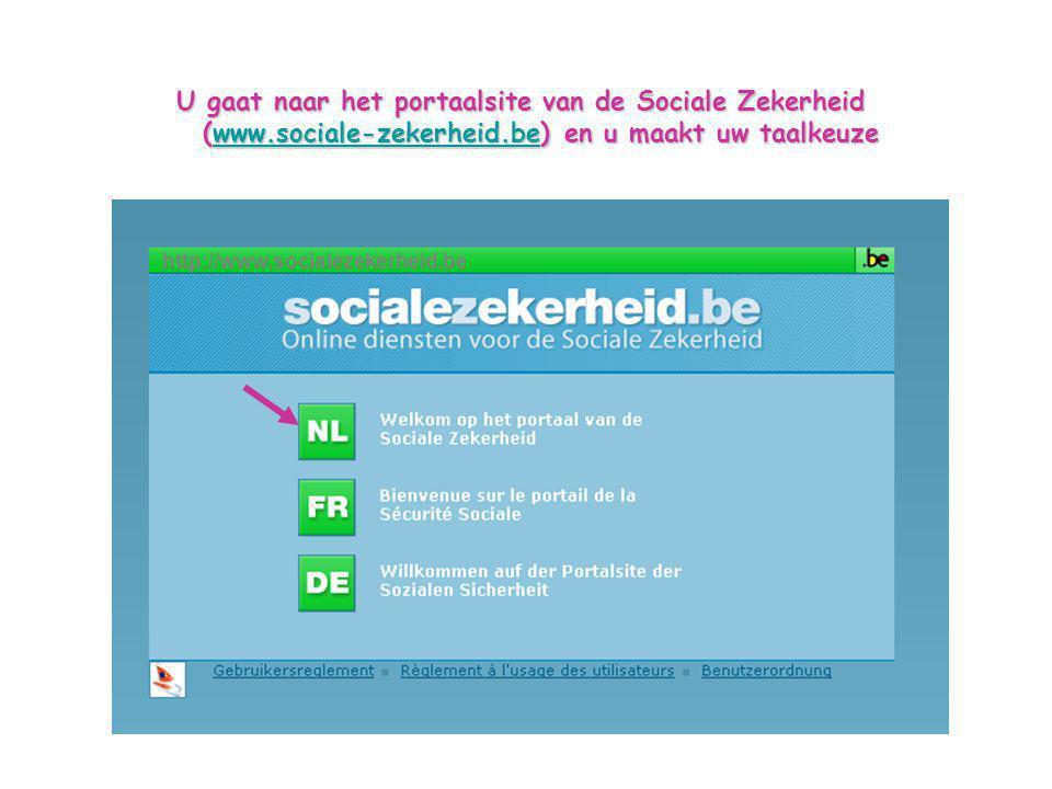 http://www.socialezekerheid.be U gaat naar het portaalsite van de Sociale Zekerheid (www.sociale-zekerheid.be) en u maakt uw taalkeuze www.sociale-zekerheid.be