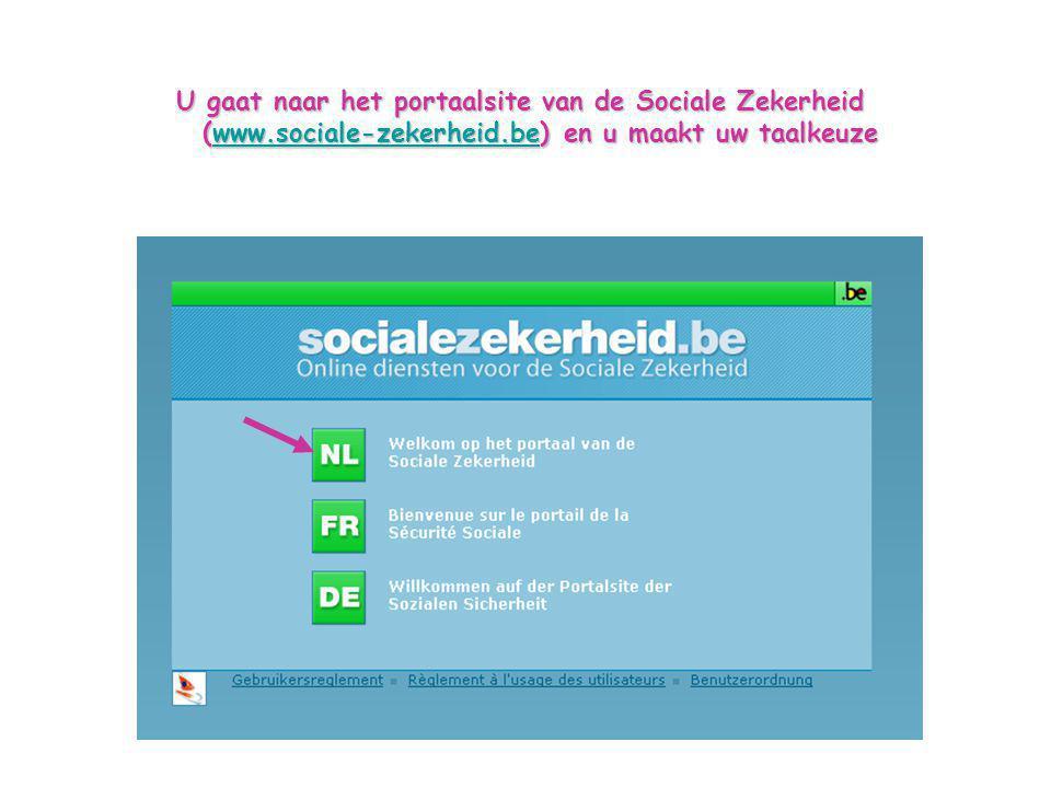 U gaat naar het portaalsite van de Sociale Zekerheid (www.sociale-zekerheid.be) en u maakt uw taalkeuze www.sociale-zekerheid.be