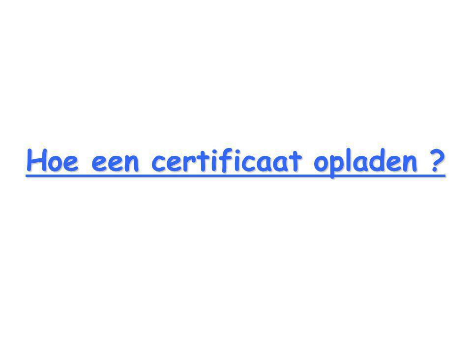 Hoe een certificaat opladen ?