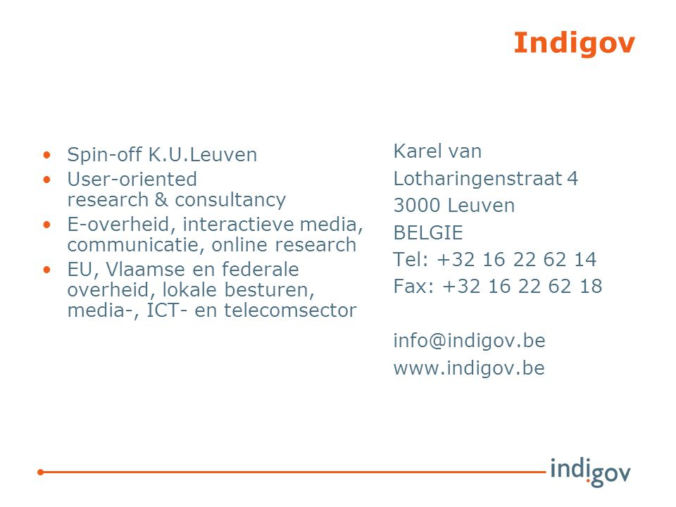 Indigov Spin-off K.U.Leuven User-oriented research & consultancy E-overheid, interactieve media, communicatie, online research EU, Vlaamse en federale