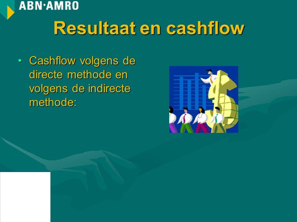 Resultaat en cashflow Cashflow volgens de directe methode en volgens de indirecte methode:Cashflow volgens de directe methode en volgens de indirecte methode: