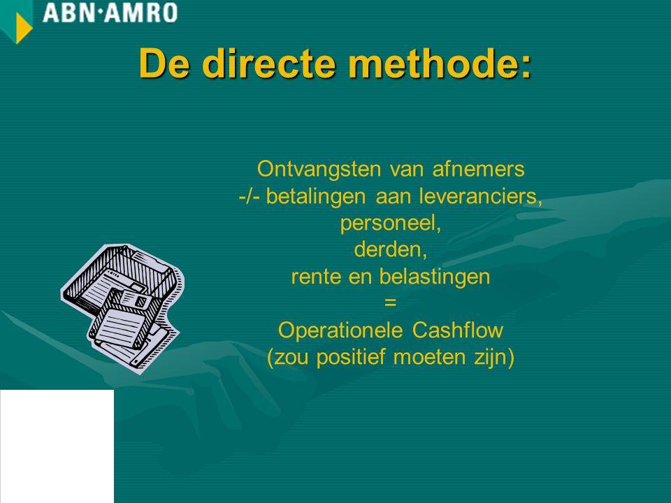 De directe methode: Ontvangsten van afnemers -/- betalingen aan leveranciers, personeel, derden, rente en belastingen = Operationele Cashflow (zou positief moeten zijn)