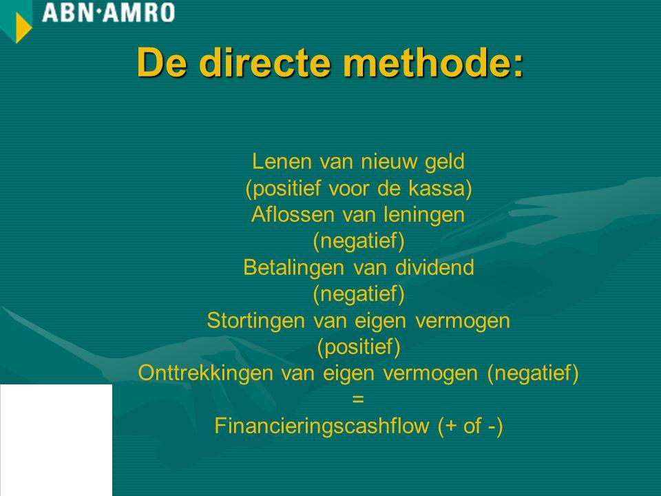 De directe methode: Lenen van nieuw geld (positief voor de kassa) Aflossen van leningen (negatief) Betalingen van dividend (negatief) Stortingen van eigen vermogen (positief) Onttrekkingen van eigen vermogen (negatief) = Financieringscashflow (+ of -)