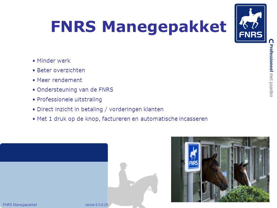 FNRS Manegepakket FNRS Manegepakket versie 6.0.8.29 Minder werk Beter overzichten Meer rendement Ondersteuning van de FNRS Professionele uitstraling D