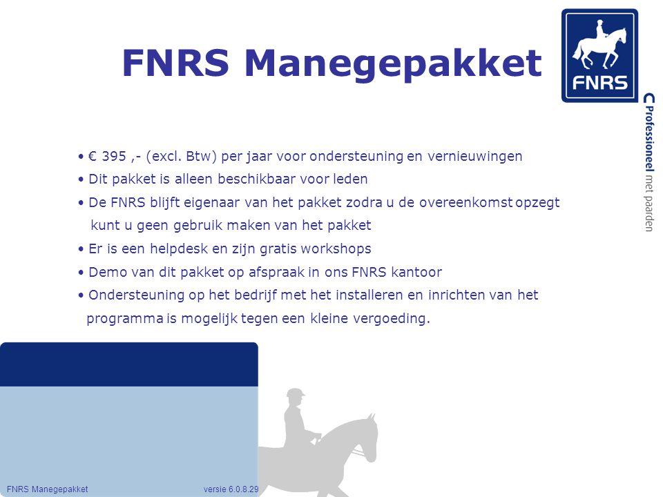 FNRS Manegepakket FNRS Manegepakket versie 6.0.8.29 € 395,- (excl. Btw) per jaar voor ondersteuning en vernieuwingen Dit pakket is alleen beschikbaar