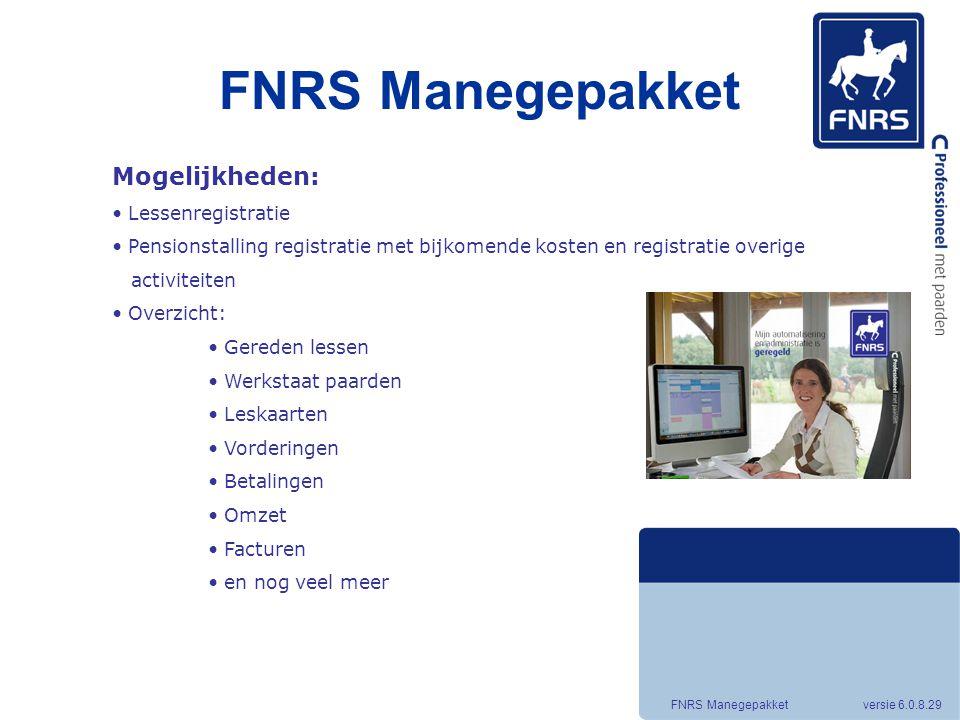 FNRS Manegepakket FNRS Manegepakket versie 6.0.8.29 Mogelijkheden: Lessenregistratie Pensionstalling registratie met bijkomende kosten en registratie