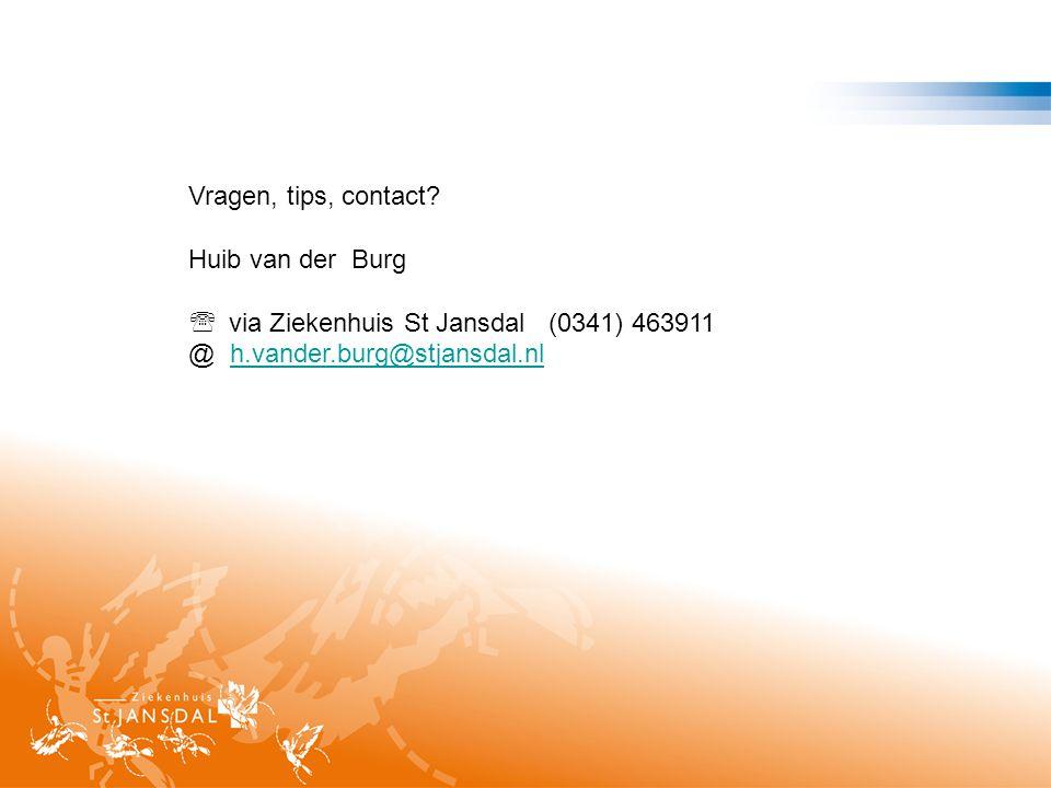 Vragen, tips, contact? Huib van der Burg  via Ziekenhuis St Jansdal (0341) 463911 @ h.vander.burg@stjansdal.nlh.vander.burg@stjansdal.nl