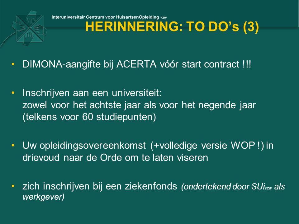 HERINNERING: TO DO's (3) DIMONA-aangifte bij ACERTA vóór start contract !!! Inschrijven aan een universiteit: zowel voor het achtste jaar als voor het