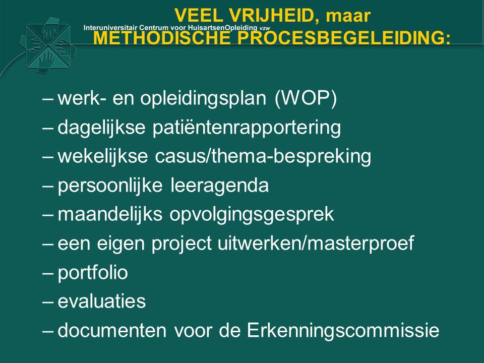 VEEL VRIJHEID, maar METHODISCHE PROCESBEGELEIDING: –werk- en opleidingsplan (WOP) –dagelijkse patiëntenrapportering –wekelijkse casus/thema-bespreking