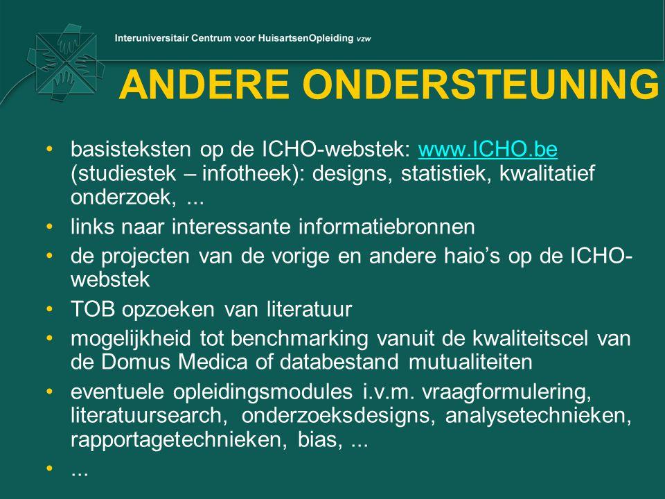 ANDERE ONDERSTEUNING basisteksten op de ICHO-webstek: www.ICHO.be (studiestek – infotheek): designs, statistiek, kwalitatief onderzoek,...www.ICHO.be