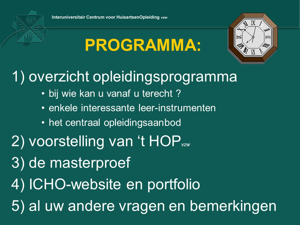 PROGRAMMA: 1) overzicht opleidingsprogramma bij wie kan u vanaf u terecht ? enkele interessante leer-instrumenten het centraal opleidingsaanbod 2) voo