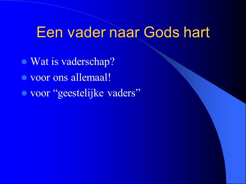 """Een vader naar Gods hart Wat is vaderschap? voor ons allemaal! voor """"geestelijke vaders"""""""