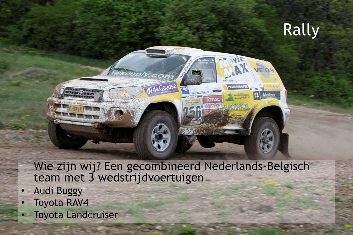 Wie zijn wij? Een gecombineerd Nederlands-Belgisch team met 3 wedstrijdvoertuigen Audi Buggy Toyota RAV4 Toyota Landcruiser Rally