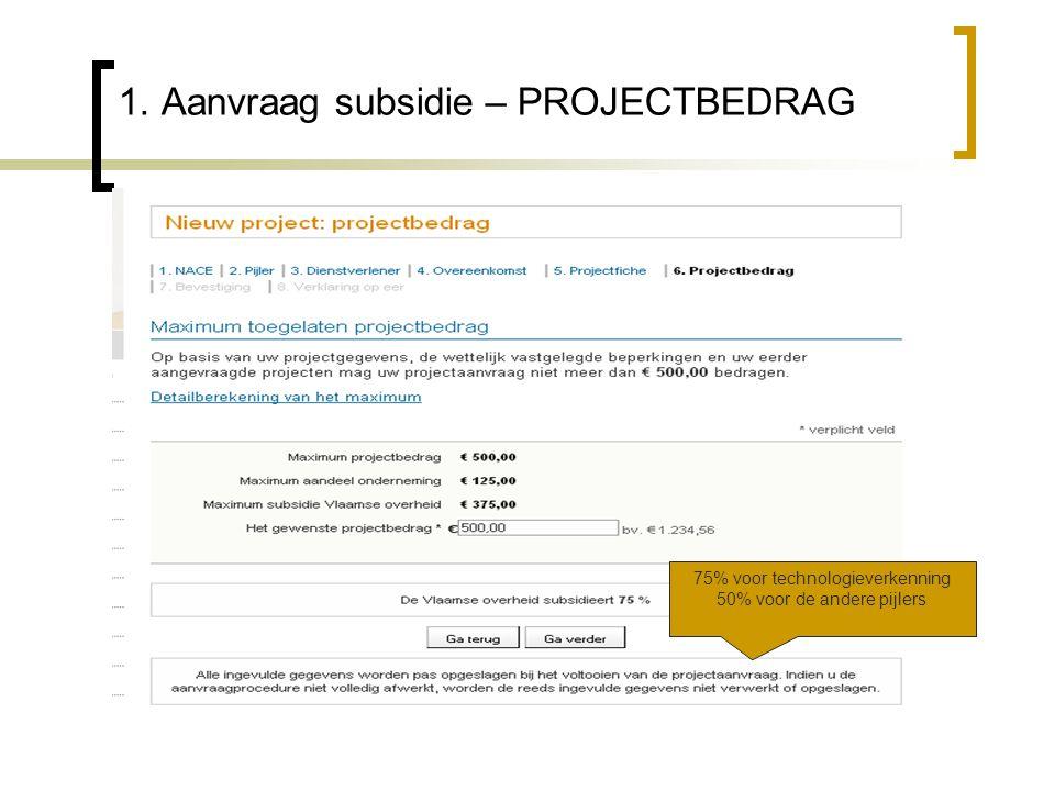 1. Aanvraag subsidie – PROJECTBEDRAG 75% voor technologieverkenning 50% voor de andere pijlers