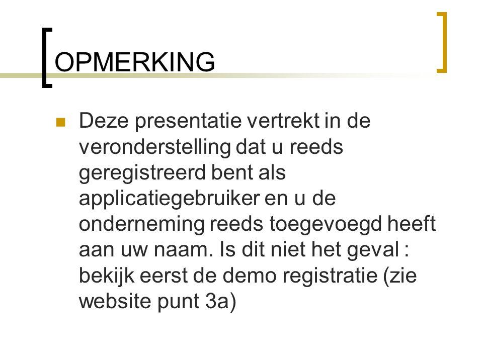 OPMERKING Deze presentatie vertrekt in de veronderstelling dat u reeds geregistreerd bent als applicatiegebruiker en u de onderneming reeds toegevoegd heeft aan uw naam.