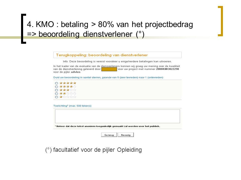 4. KMO : betaling > 80% van het projectbedrag => beoordeling dienstverlener (°) (°) facultatief voor de pijler Opleiding