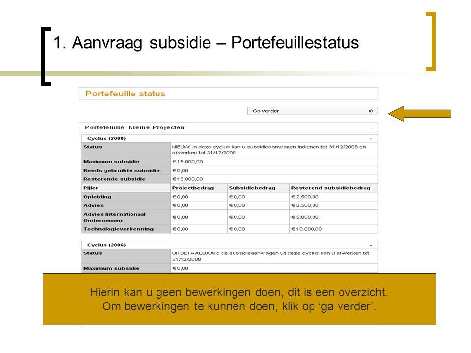 1. Aanvraag subsidie – Portefeuillestatus Hierin kan u geen bewerkingen doen, dit is een overzicht.