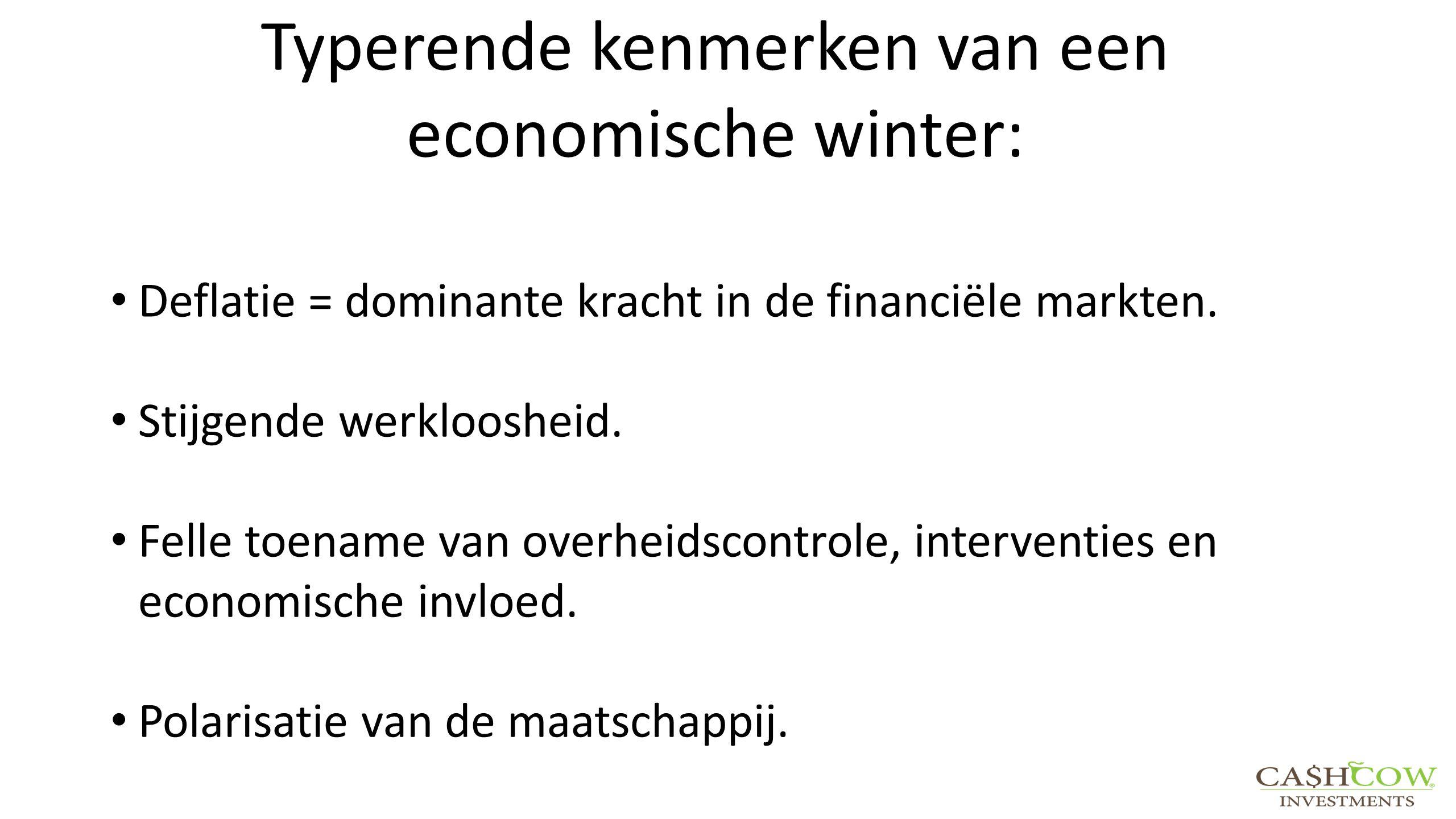 Typerende kenmerken van een economische winter: Deflatie = dominante kracht in de financiële markten. Stijgende werkloosheid. Felle toename van overhe