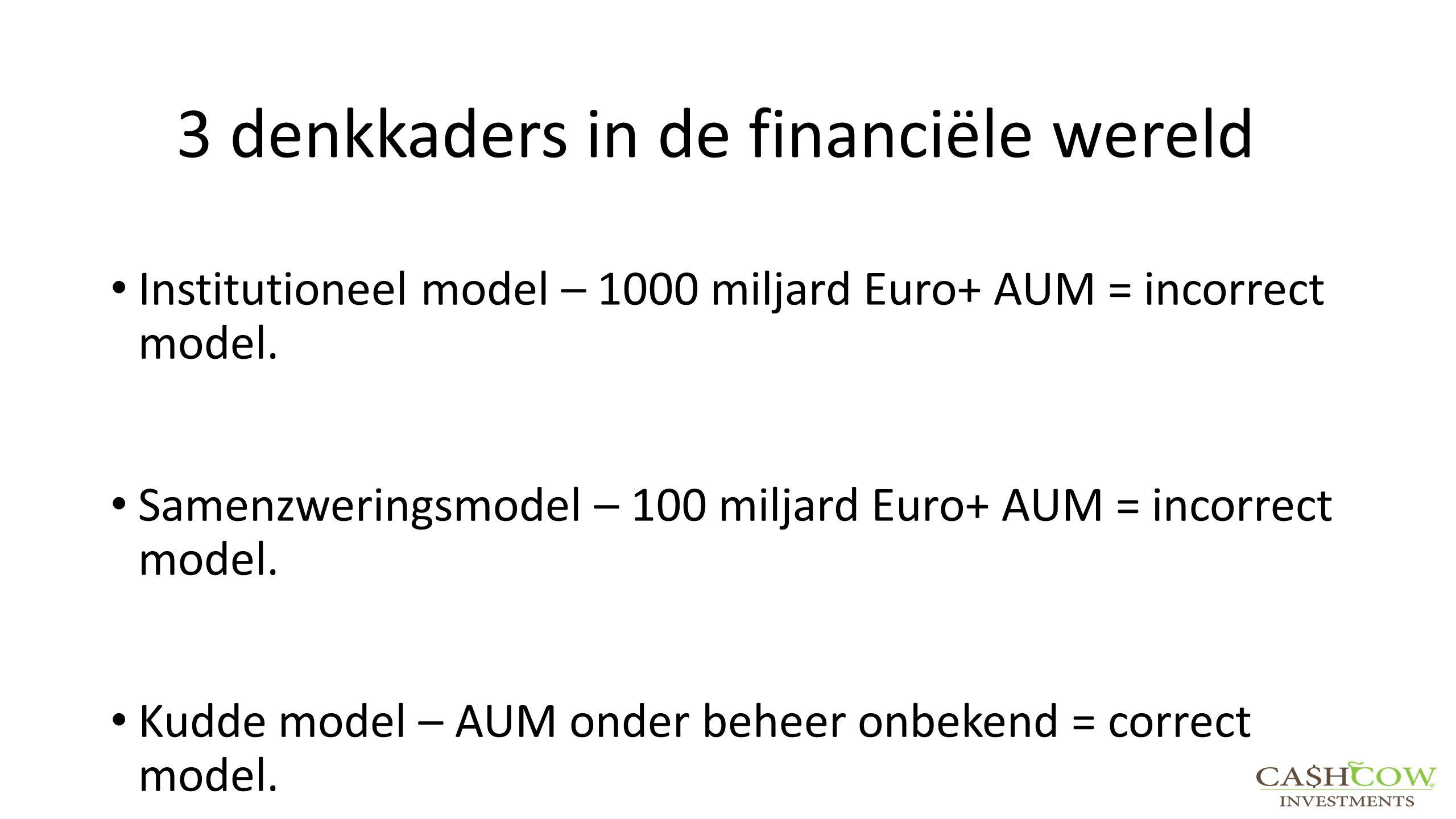 3 denkkaders in de financiële wereld Institutioneel model – 1000 miljard Euro+ AUM = incorrect model. Samenzweringsmodel – 100 miljard Euro+ AUM = inc