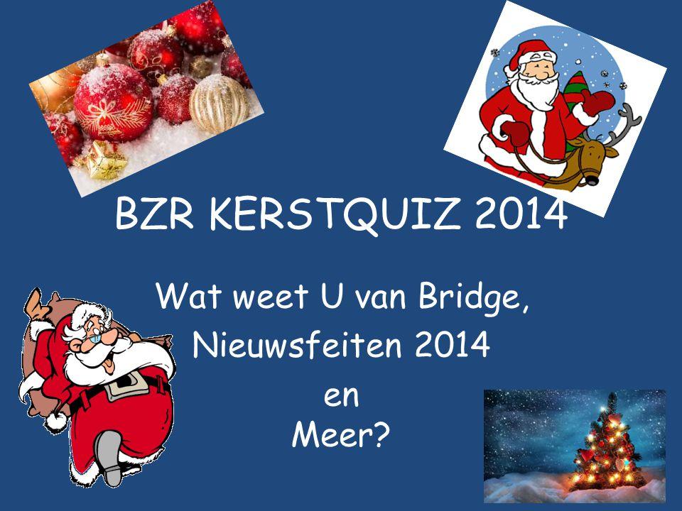 BZR KERSTQUIZ 2014 Wat weet U van Bridge, Nieuwsfeiten 2014 en Meer?