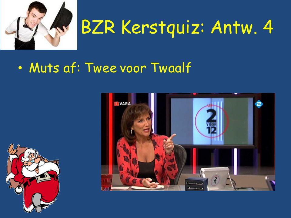 BZR Kerstquiz: Antw. 4 Muts af: Twee voor Twaalf