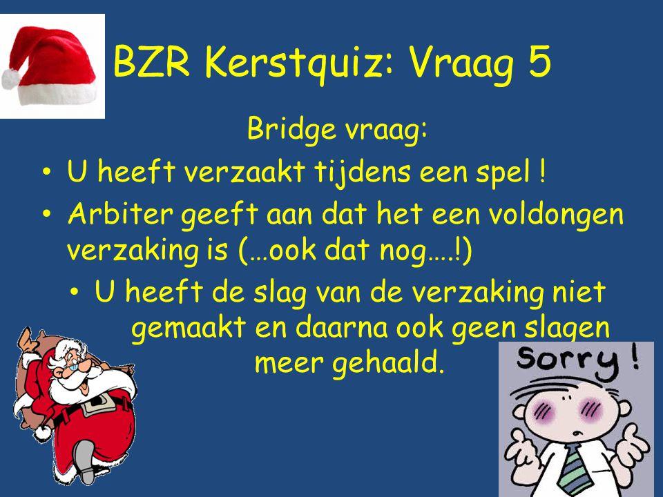 BZR Kerstquiz: Vraag 5 Bridge vraag: U heeft verzaakt tijdens een spel ! Arbiter geeft aan dat het een voldongen verzaking is (…ook dat nog….!) U heef